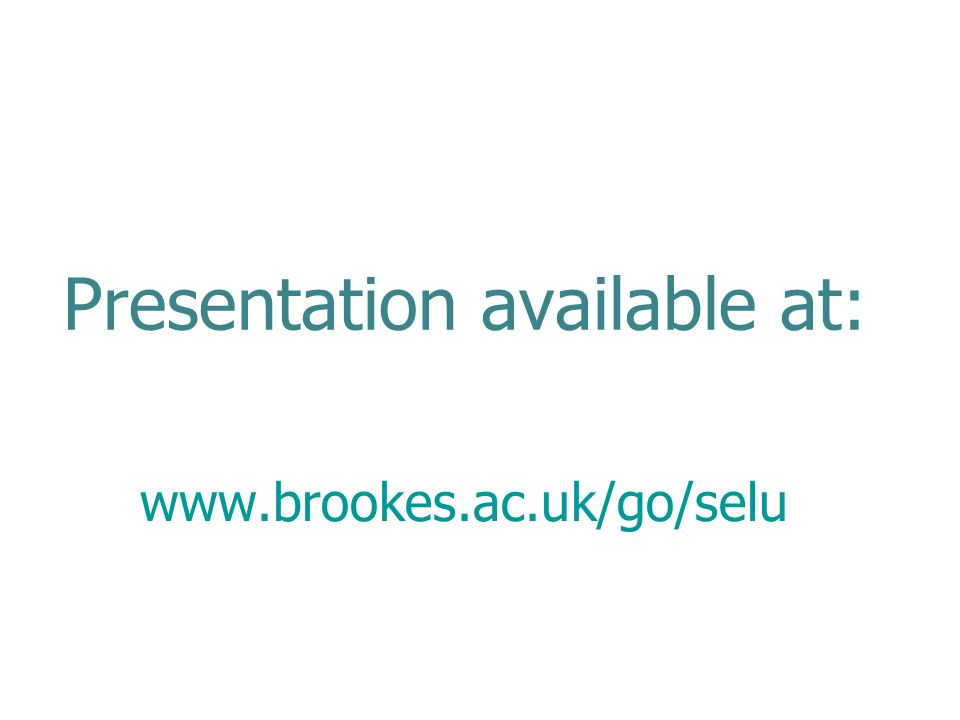 Presentation available at: www.brookes.ac.uk/go/selu