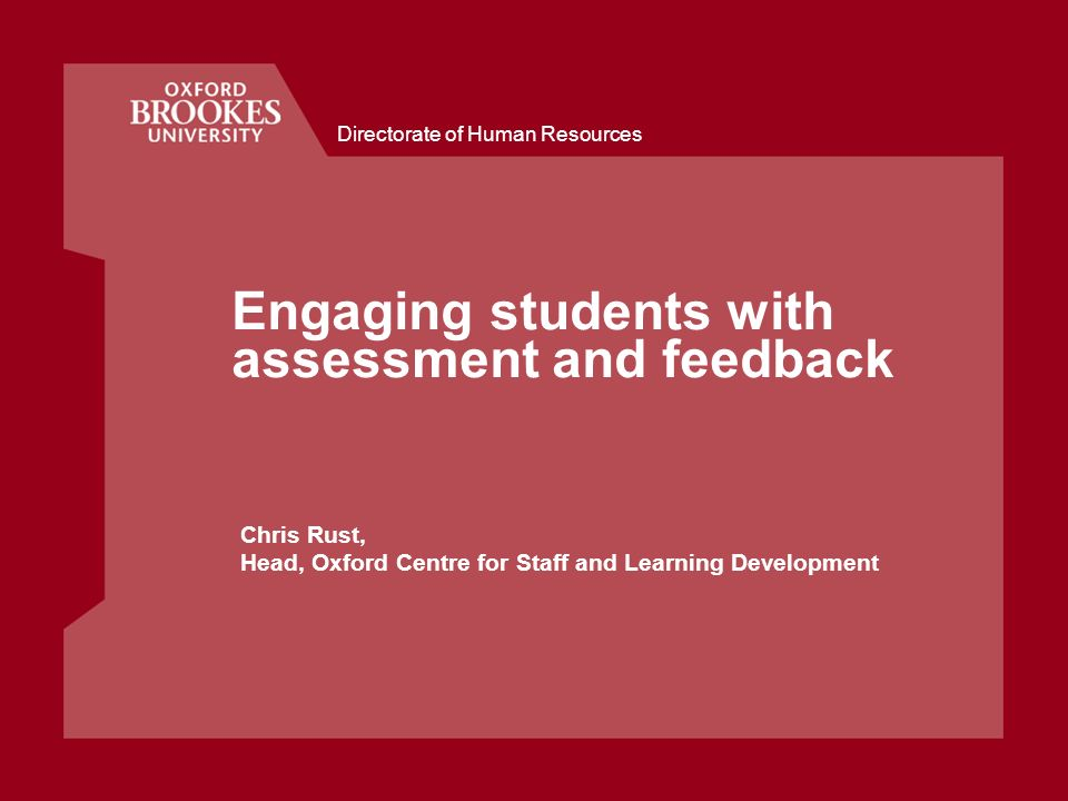 Directorate of Human Resources Engaging students with assessment and feedback Chris Rust, Head, Oxford Centre for Staff and Learning Development