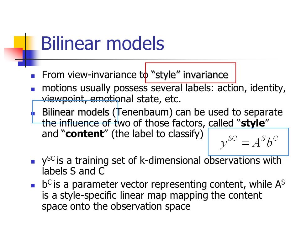 Bilinear models style invariance From view-invariance to style invariance motions usually possess several labels: action, identity, viewpoint, emotional state, etc.