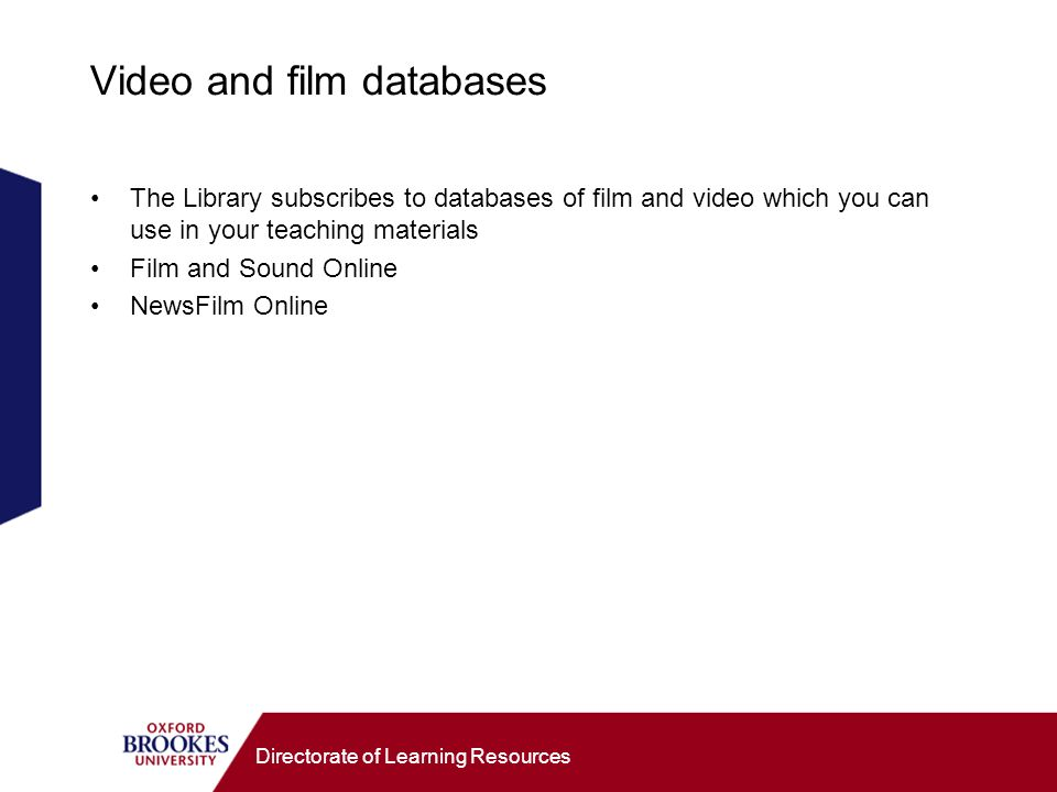 Directorate of Learning Resources Video and film databases The Library subscribes to databases of film and video which you can use in your teaching materials Film and Sound Online NewsFilm Online