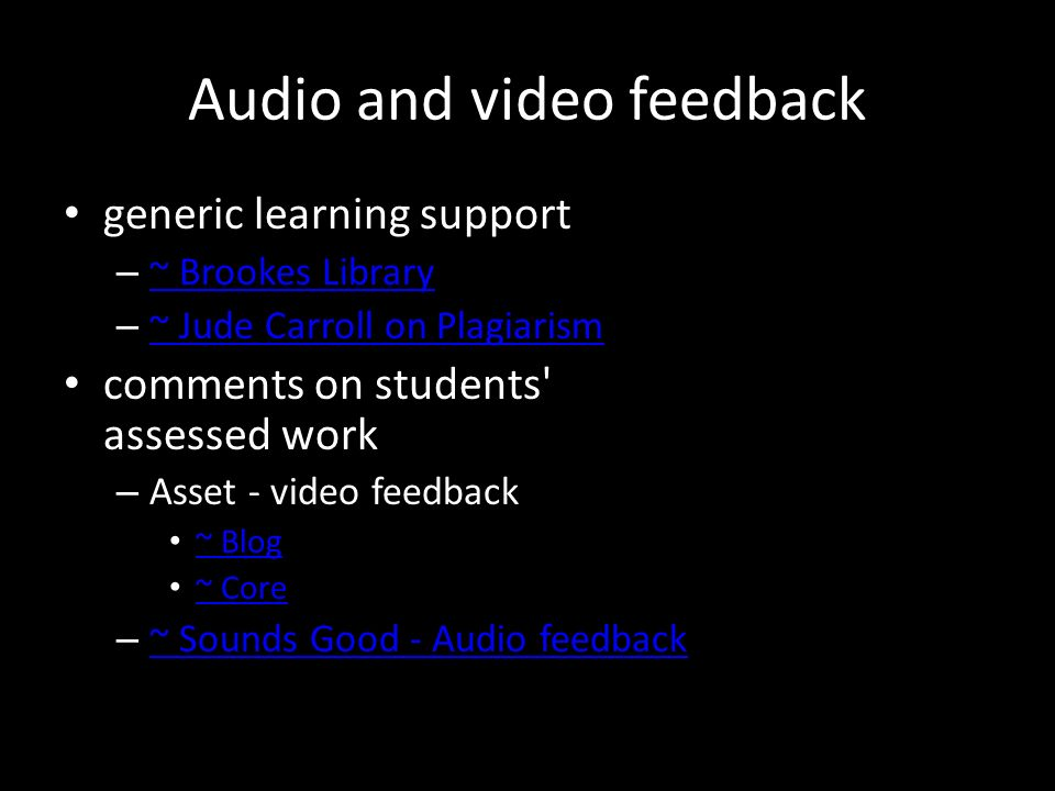 Audio and video feedback generic learning support – ~ Brookes Library ~ Brookes Library – ~ Jude Carroll on Plagiarism ~ Jude Carroll on Plagiarism comments on students assessed work – Asset - video feedback ~ Blog ~ Core – ~ Sounds Good - Audio feedback ~ Sounds Good - Audio feedback