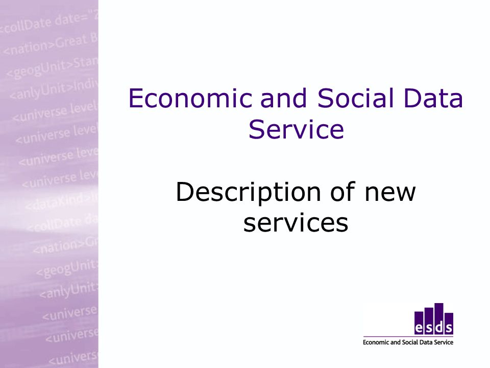 Economic and Social Data Service Description of new services