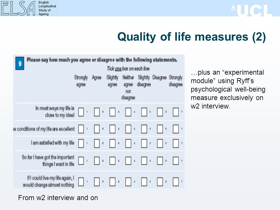 Quality of life measures (2) From w2 interview and on …plus an experimental module using Ryffs psychological well-being measure exclusively on w2 interview.