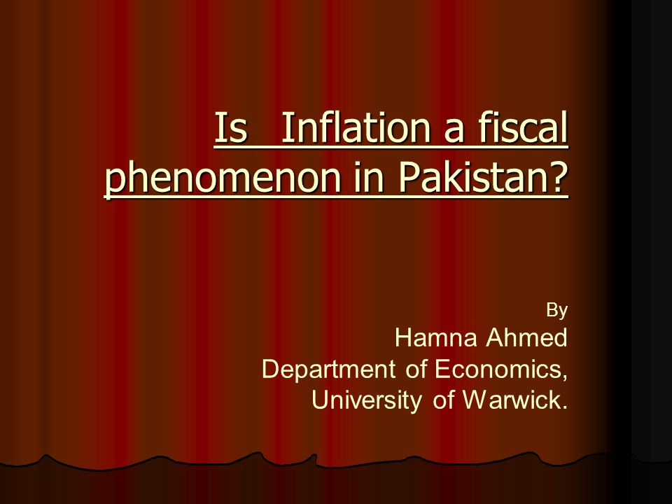 Is Inflation a fiscal phenomenon in Pakistan. Is Inflation a fiscal phenomenon in Pakistan.