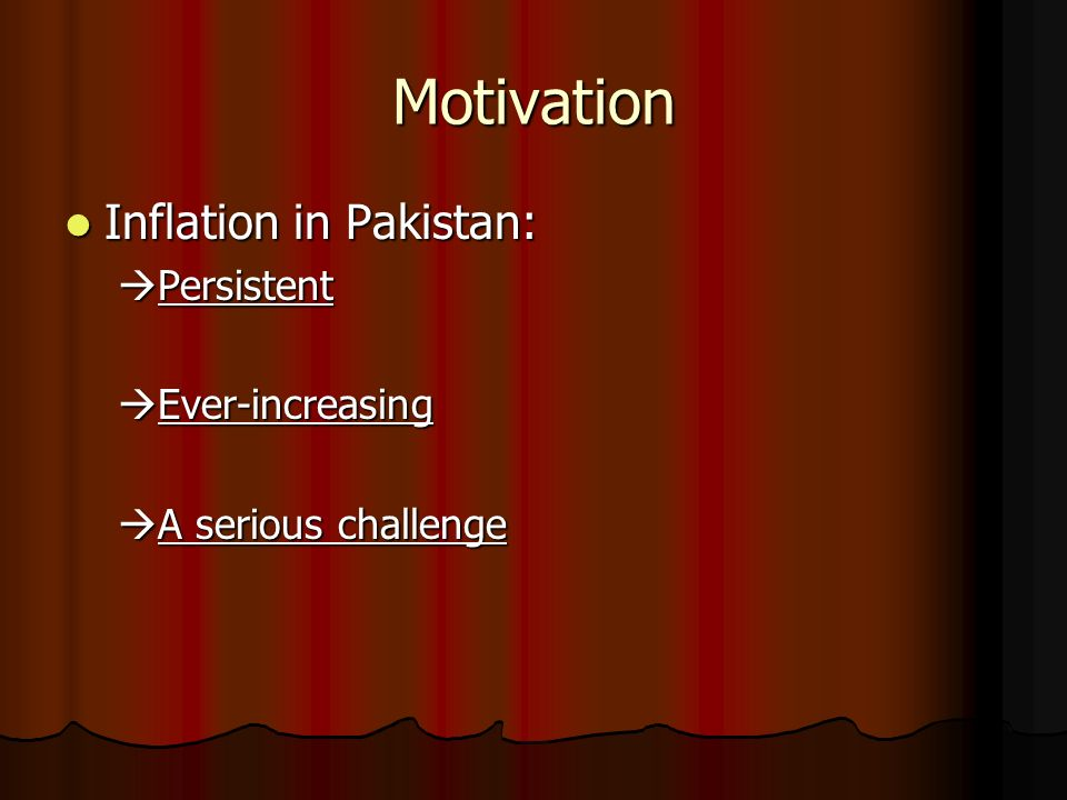 Motivation Inflation in Pakistan: Inflation in Pakistan: Persistent Persistent Ever-increasing Ever-increasing A serious challenge A serious challenge