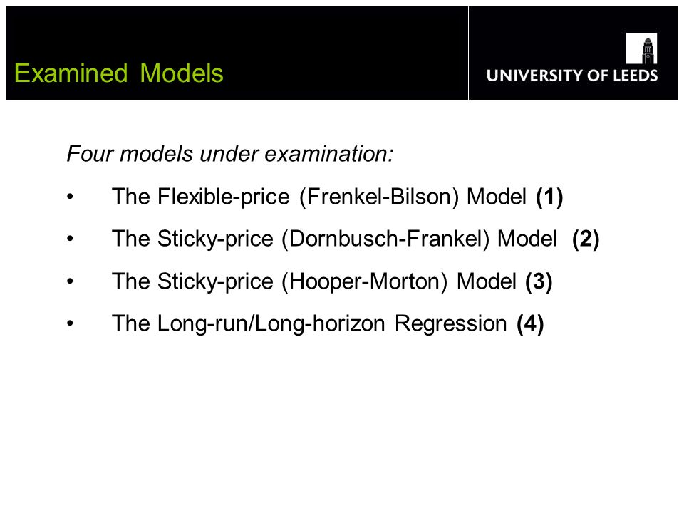 Four models under examination: The Flexible-price (Frenkel-Bilson) Model (1) The Sticky-price (Dornbusch-Frankel) Model (2) The Sticky-price (Hooper-Morton) Model (3) The Long-run/Long-horizon Regression (4) Examined Models