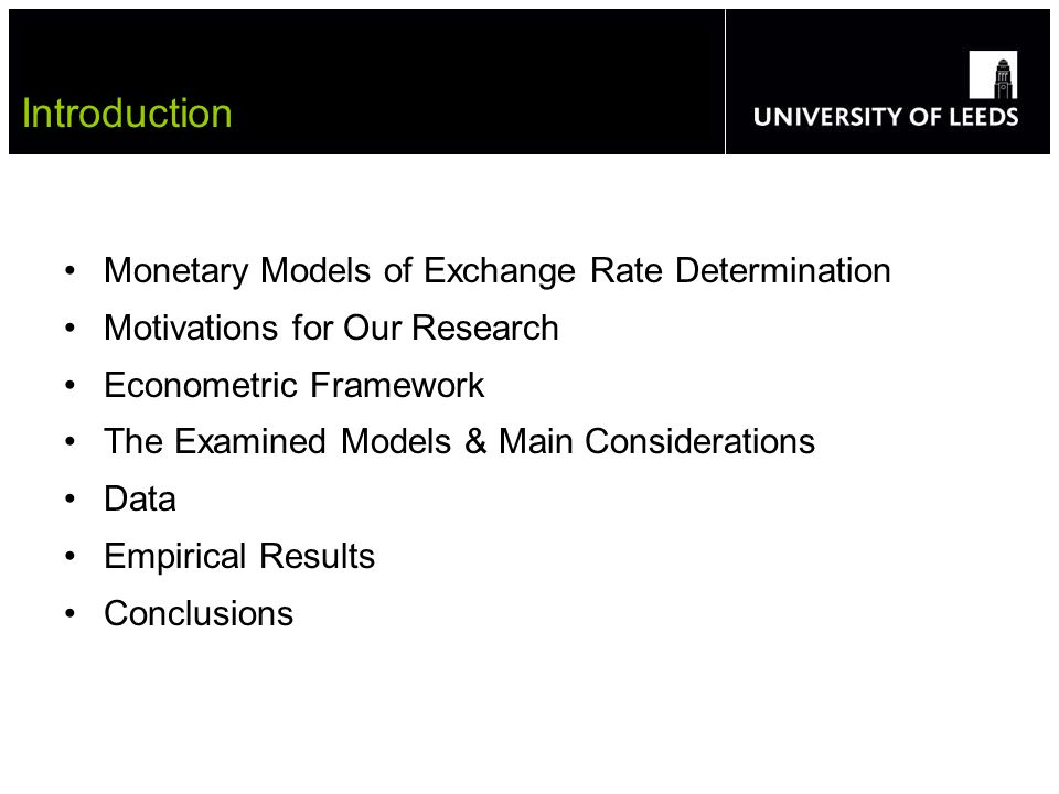 Monetary Models of Exchange Rate Determination Motivations for Our Research Econometric Framework The Examined Models & Main Considerations Data Empirical Results Conclusions Introduction