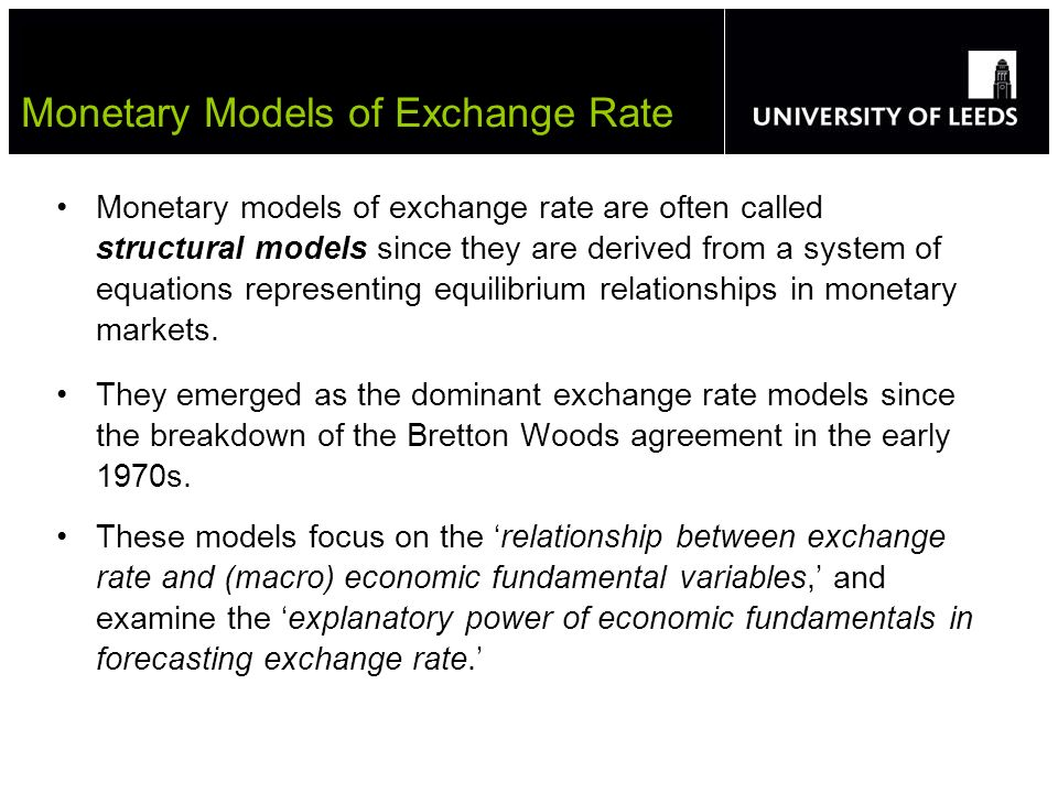 Monetary models of exchange rate are often called structural models since they are derived from a system of equations representing equilibrium relationships in monetary markets.