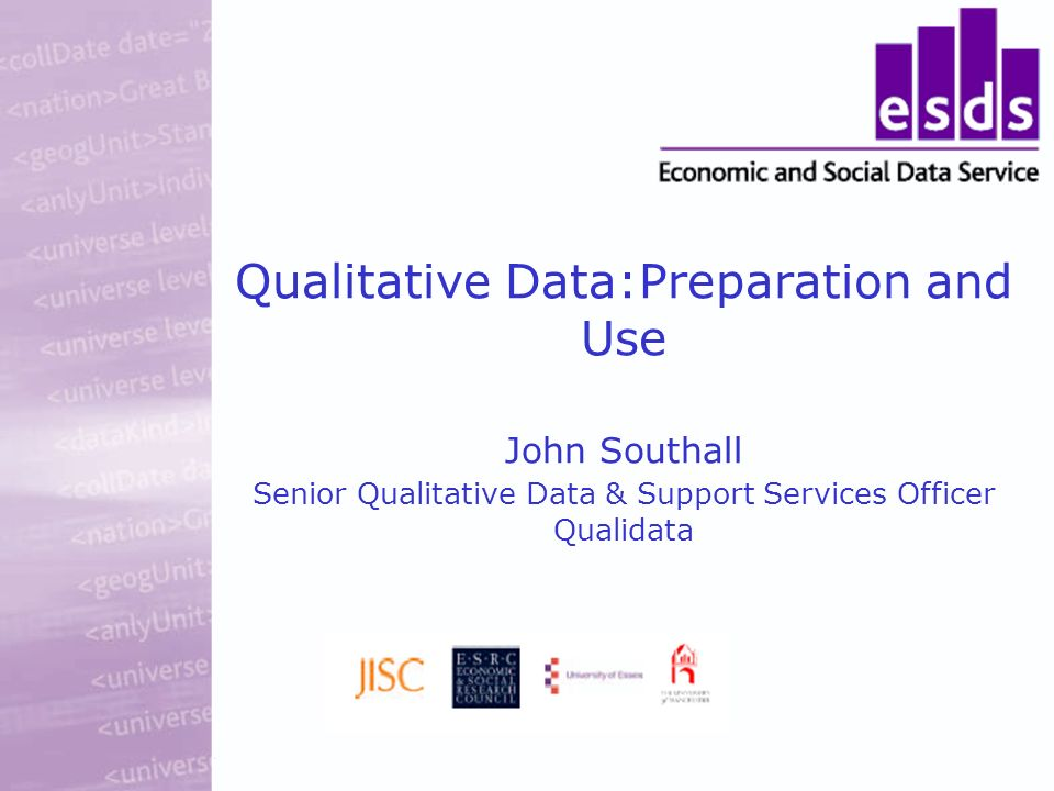 Qualitative Data:Preparation and Use John Southall Senior Qualitative Data & Support Services Officer Qualidata