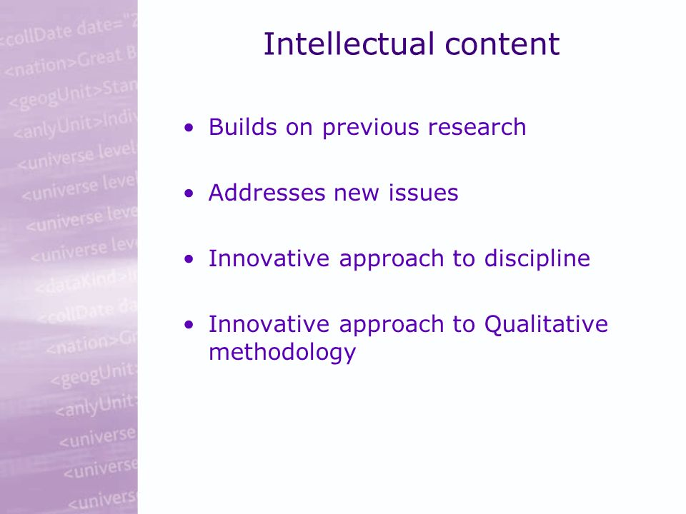 Intellectual content Builds on previous research Addresses new issues Innovative approach to discipline Innovative approach to Qualitative methodology