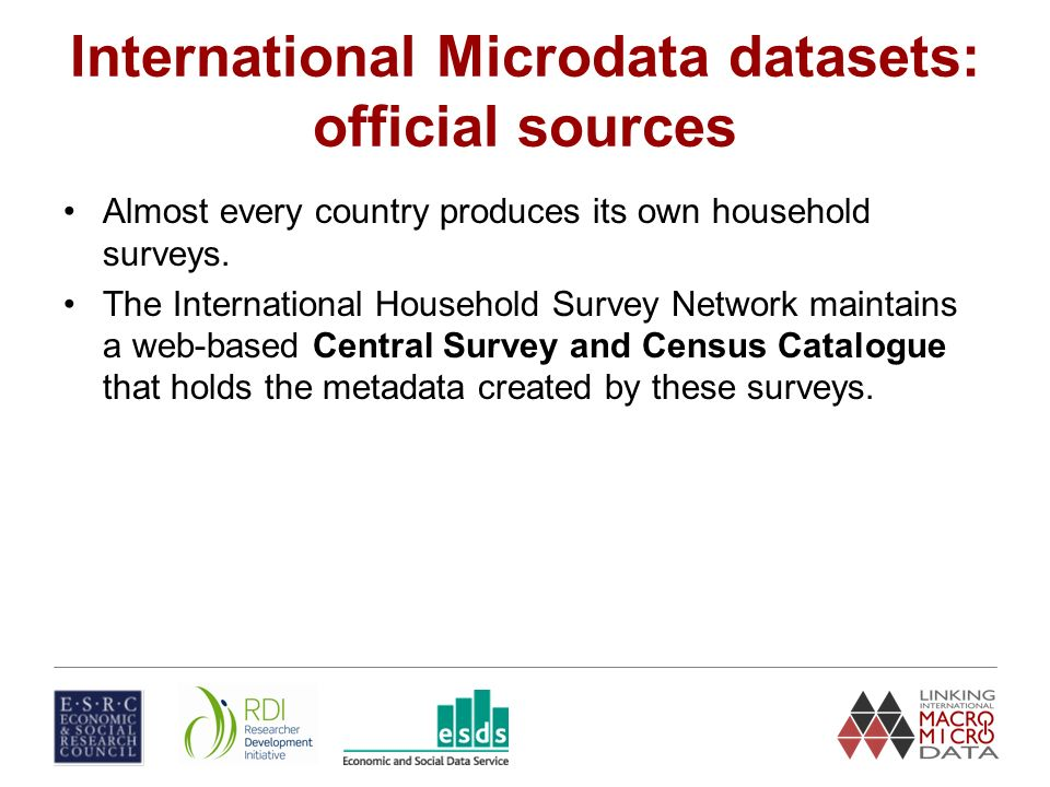 International Microdata datasets: official sources Almost every country produces its own household surveys.
