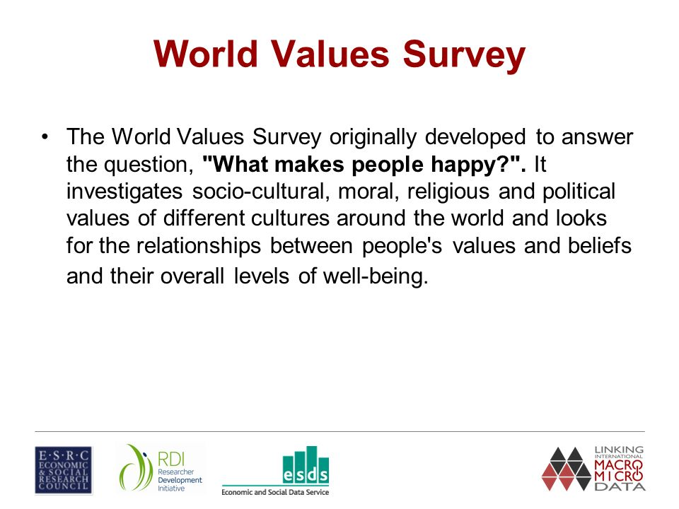 World Values Survey The World Values Survey originally developed to answer the question, What makes people happy .