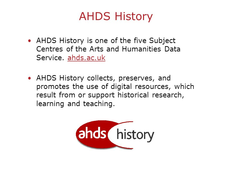AHDS History AHDS History is one of the five Subject Centres of the Arts and Humanities Data Service.