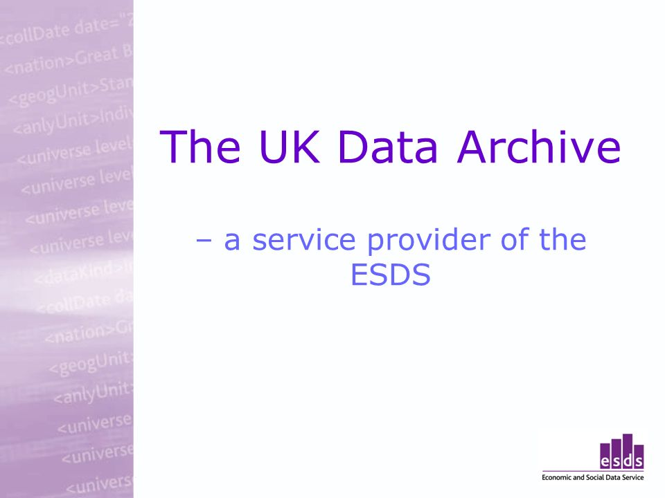 The UK Data Archive – a service provider of the ESDS