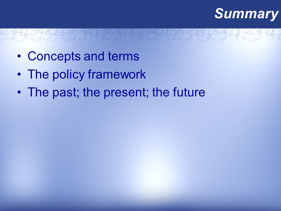 Summary Concepts and terms The policy framework The past; the present; the future