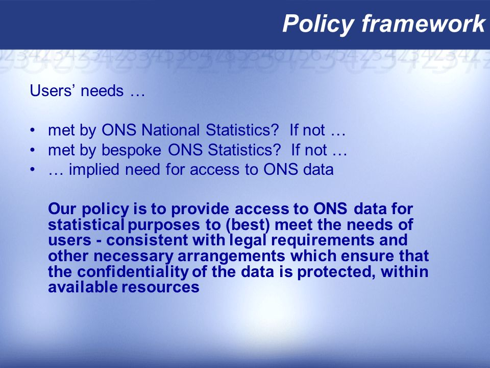 Policy framework Users needs … met by ONS National Statistics.