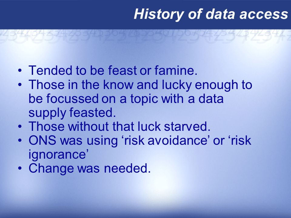 History of data access Tended to be feast or famine.