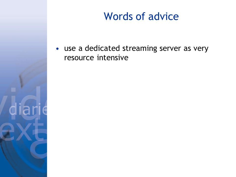 Words of advice use a dedicated streaming server as very resource intensive