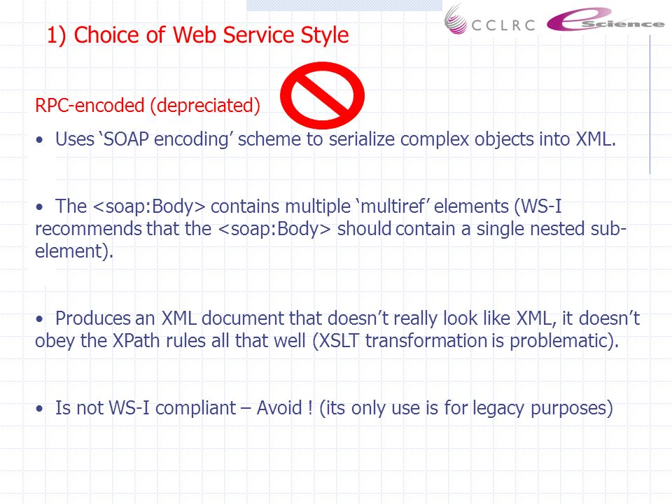 1) Choice of Web Service Style RPC-encoded (depreciated) Uses SOAP encoding scheme to serialize complex objects into XML.