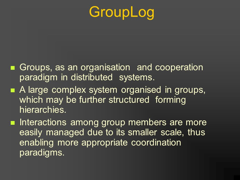 GroupLog Groups, as an organisation and cooperation paradigm in distributed systems.