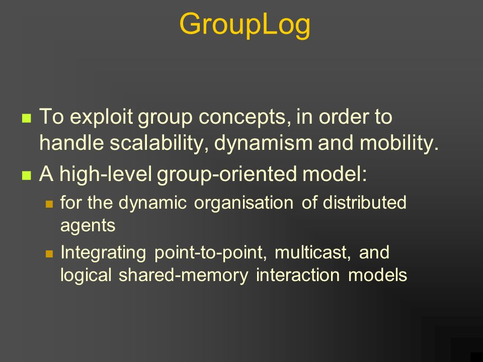 GroupLog To exploit group concepts, in order to handle scalability, dynamism and mobility.