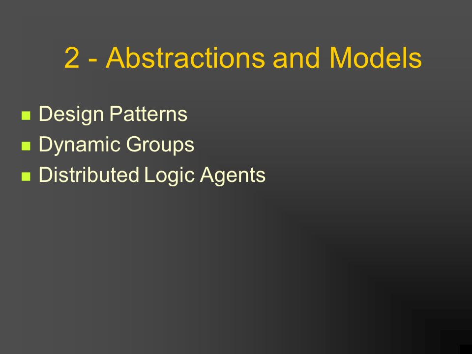 2 - Abstractions and Models Design Patterns Dynamic Groups Distributed Logic Agents