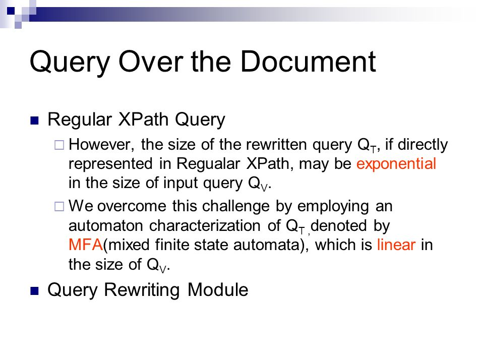 Query Over the Document Regular XPath Query However, the size of the rewritten query Q T, if directly represented in Regualar XPath, may be exponential in the size of input query Q V.