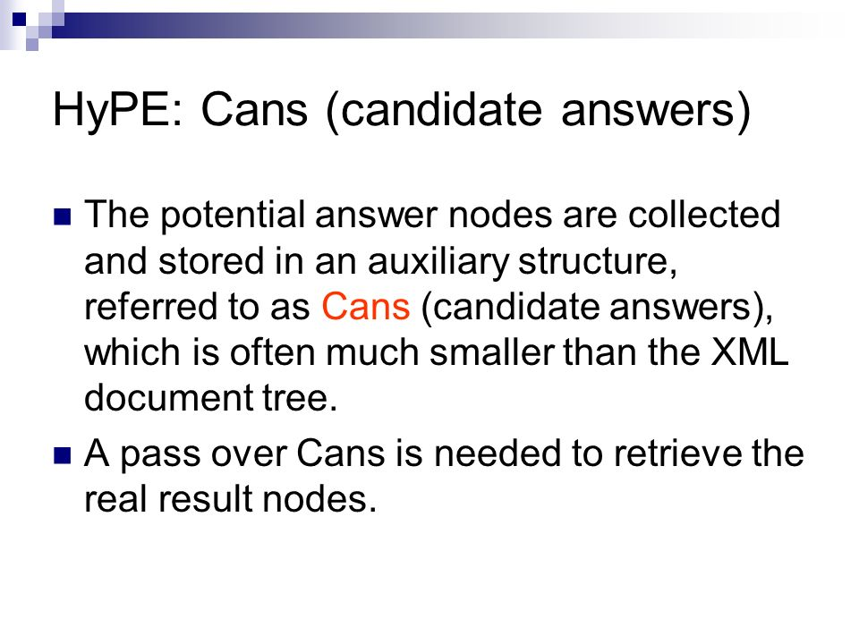 HyPE: Cans (candidate answers) The potential answer nodes are collected and stored in an auxiliary structure, referred to as Cans (candidate answers), which is often much smaller than the XML document tree.
