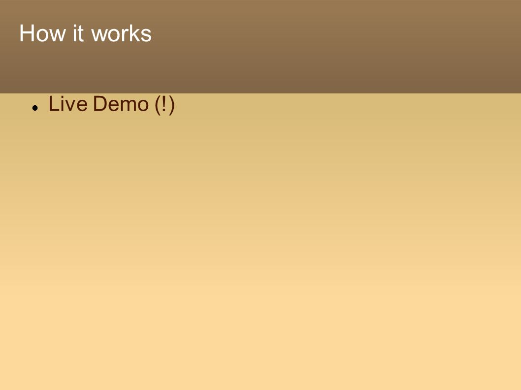 How it works Live Demo (!)