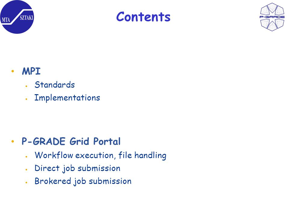 Contents MPI Standards Implementations P-GRADE Grid Portal Workflow execution, file handling Direct job submission Brokered job submission