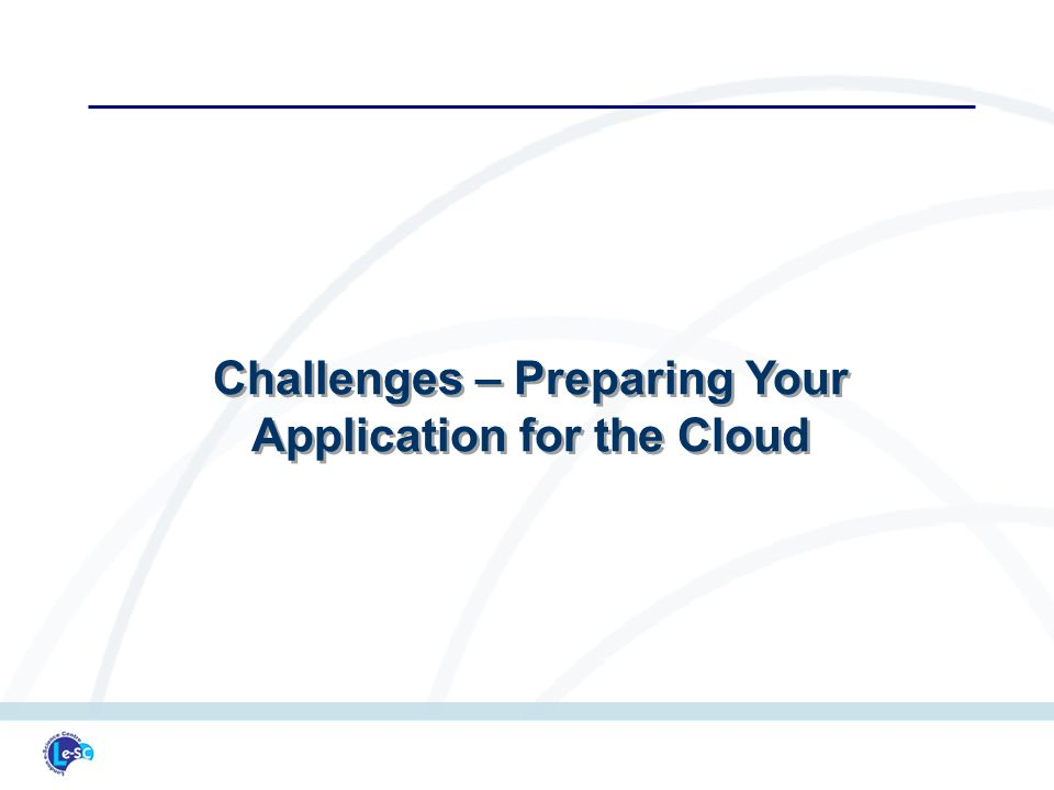 Challenges – Preparing Your Application for the Cloud