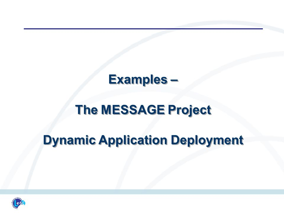 Examples – The MESSAGE Project Dynamic Application Deployment Examples – The MESSAGE Project Dynamic Application Deployment