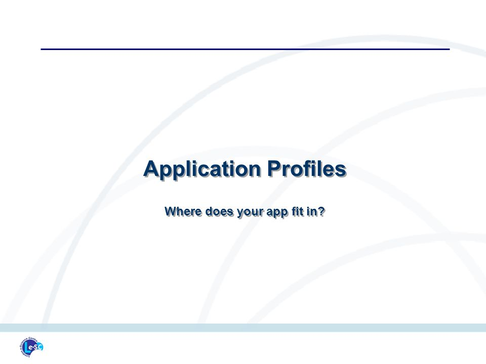 Application Profiles Where does your app fit in Application Profiles Where does your app fit in