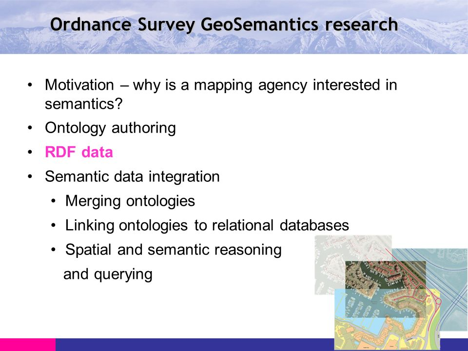 Ordnance Survey GeoSemantics research Motivation – why is a mapping agency interested in semantics.