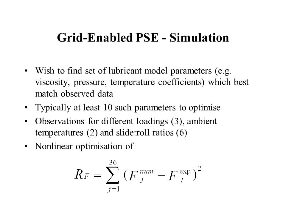 Grid-Enabled PSE - Simulation Wish to find set of lubricant model parameters (e.g.