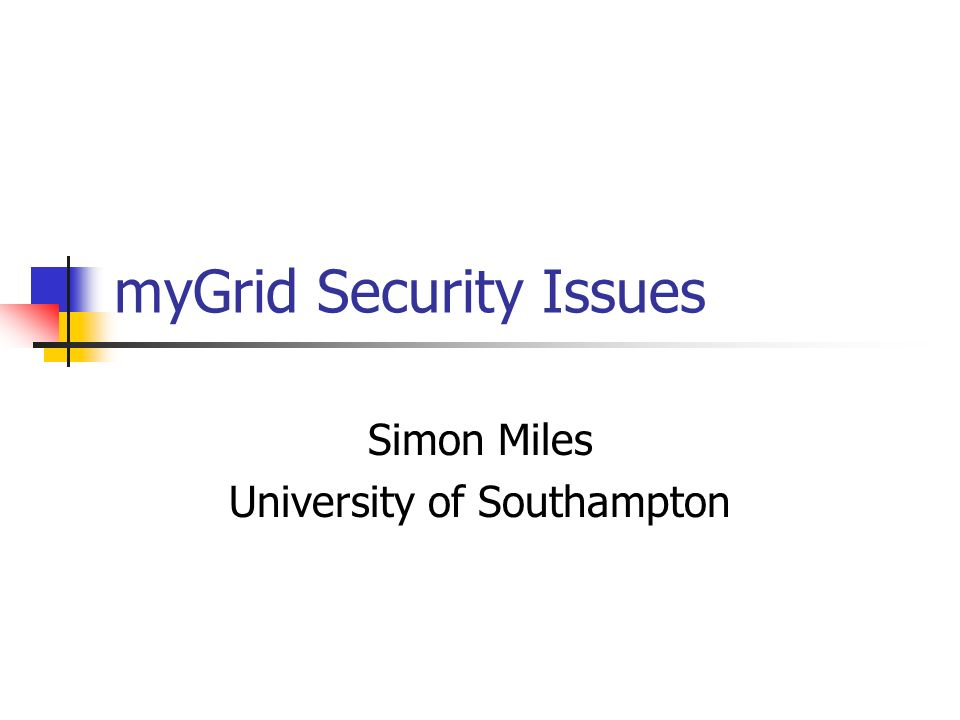 myGrid Security Issues Simon Miles University of Southampton