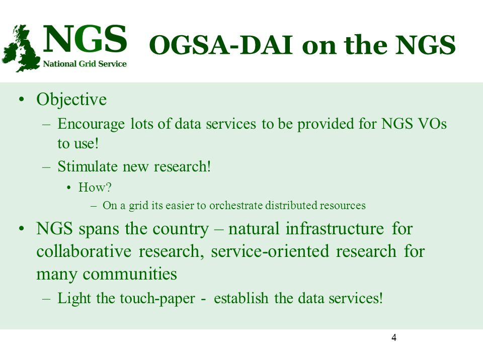 4 OGSA-DAI on the NGS Objective –Encourage lots of data services to be provided for NGS VOs to use.