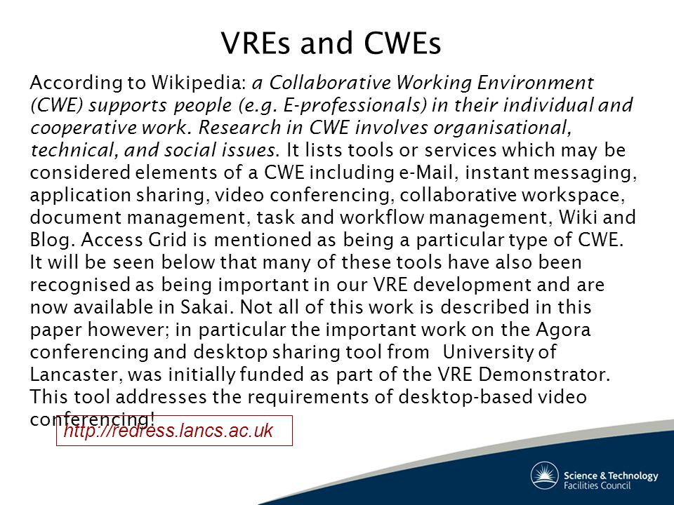 VREs and CWEs According to Wikipedia: a Collaborative Working Environment (CWE) supports people (e.g.
