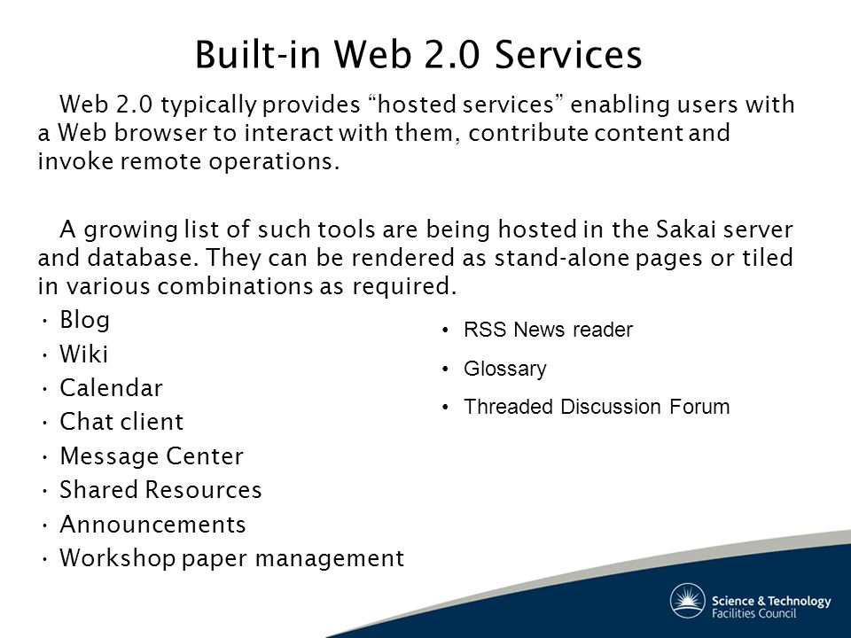 Built-in Web 2.0 Services Web 2.0 typically provides hosted services enabling users with a Web browser to interact with them, contribute content and invoke remote operations.