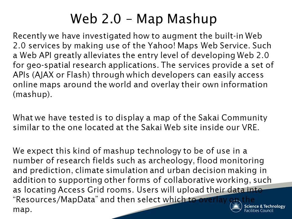 Web 2.0 – Map Mashup Recently we have investigated how to augment the built-in Web 2.0 services by making use of the Yahoo.