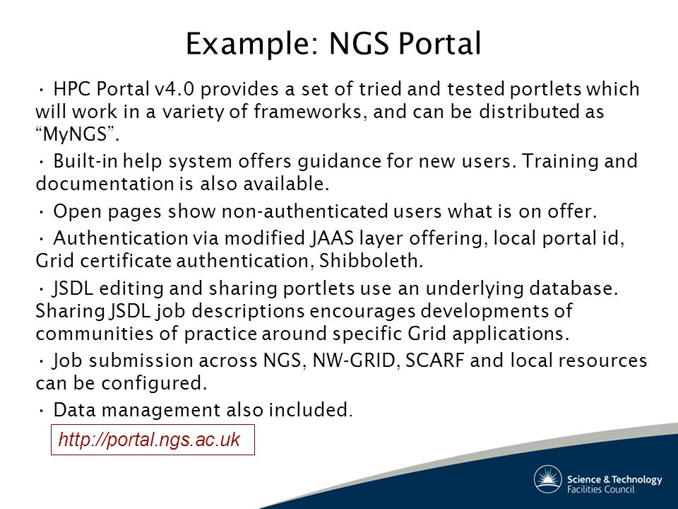 Example: NGS Portal HPC Portal v4.0 provides a set of tried and tested portlets which will work in a variety of frameworks, and can be distributed as MyNGS.