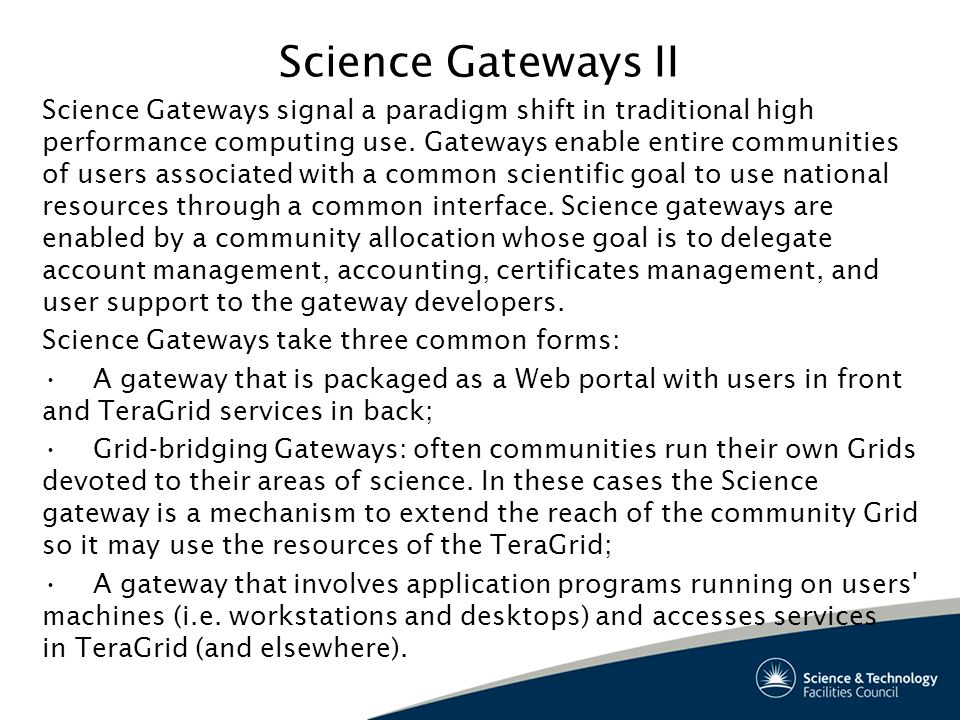 Science Gateways II Science Gateways signal a paradigm shift in traditional high performance computing use.