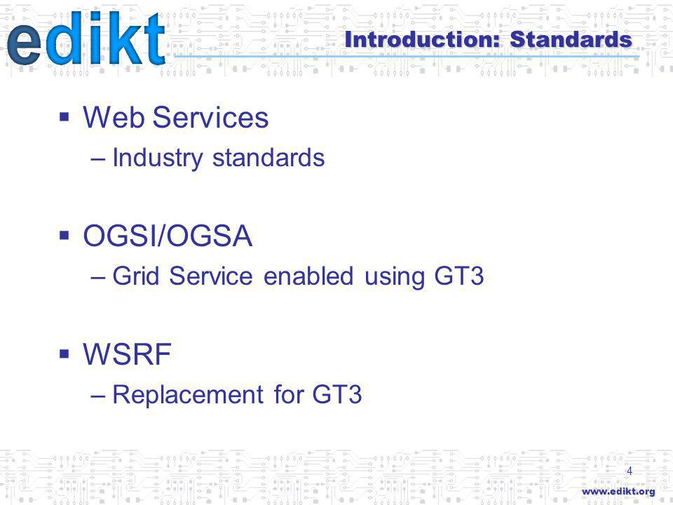 www.edikt.org 4 Introduction: Standards Web Services –Industry standards OGSI/OGSA –Grid Service enabled using GT3 WSRF –Replacement for GT3