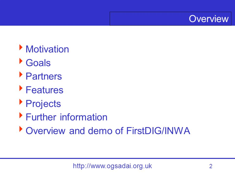2 http://www.ogsadai.org.uk Motivation Goals Partners Features Projects Further information Overview and demo of FirstDIG/INWA Overview
