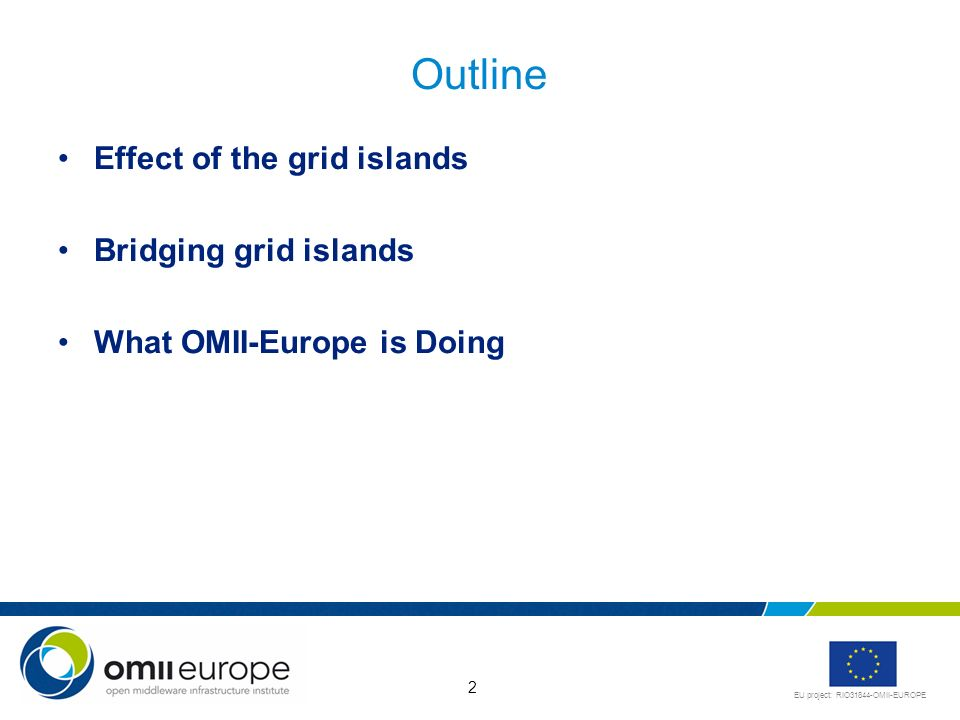 EU project: RIO31844-OMII-EUROPE 2 Outline Effect of the grid islands Bridging grid islands What OMII-Europe is Doing
