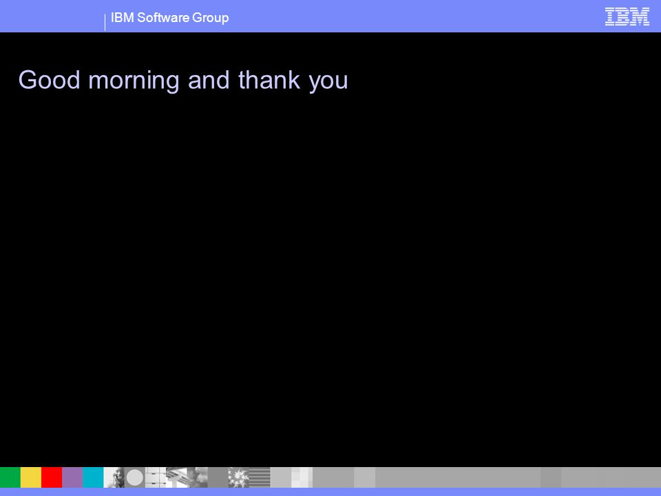 IBM Software Group Good morning and thank you