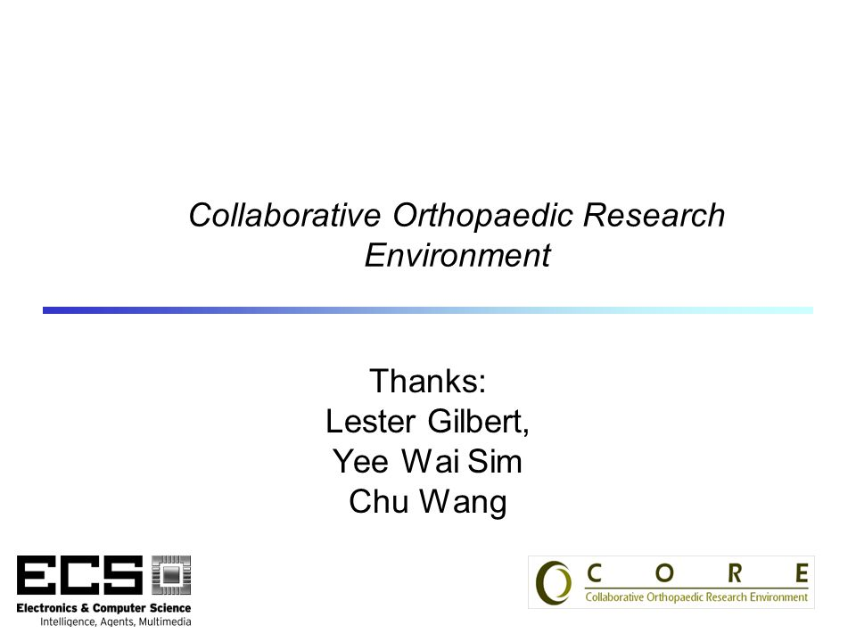 Collaborative Orthopaedic Research Environment Thanks: Lester Gilbert, Yee Wai Sim Chu Wang