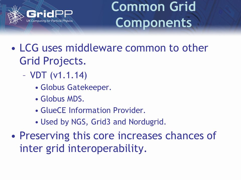 Common Grid Components LCG uses middleware common to other Grid Projects.