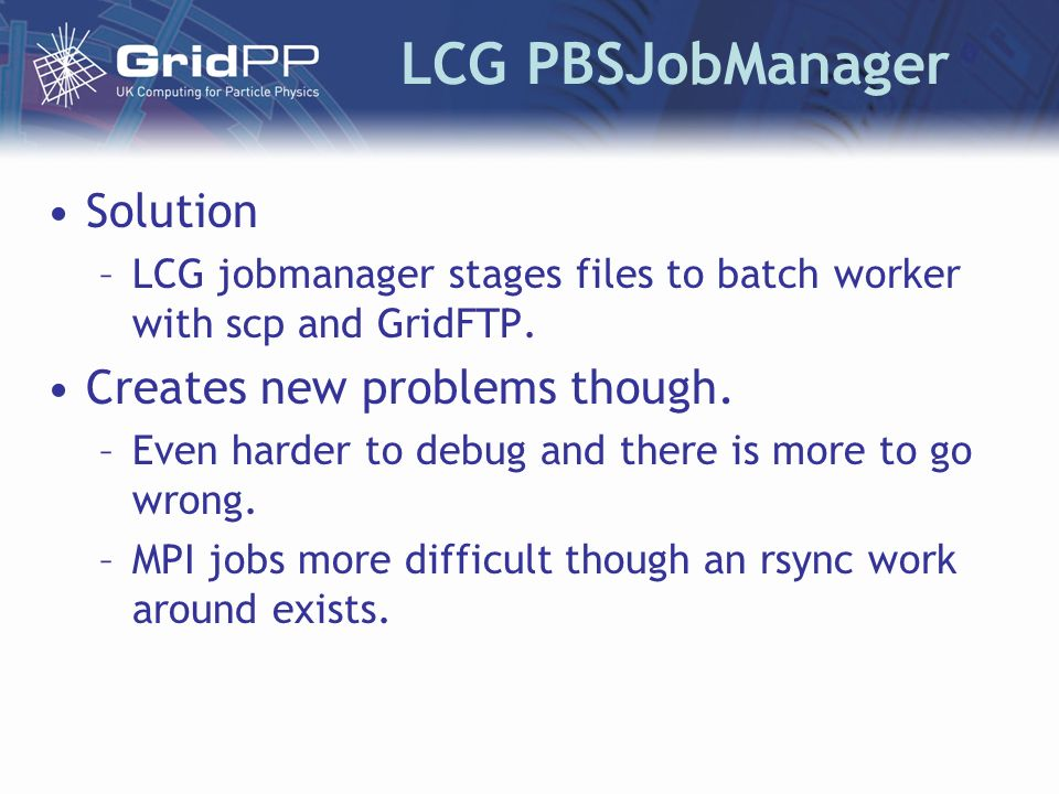 LCG PBSJobManager Solution –LCG jobmanager stages files to batch worker with scp and GridFTP.