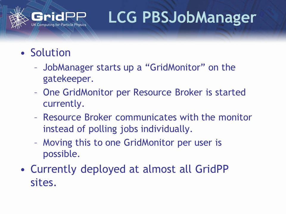 LCG PBSJobManager Solution –JobManager starts up a GridMonitor on the gatekeeper.